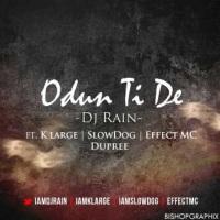 Dj Rain ft K Large, Slowdog, Effect Mc, Dupree - Odun Ti De |@Iamdjrain @Iamklarge @Iamslowdog @Effectmc @Iam_Dupree|
